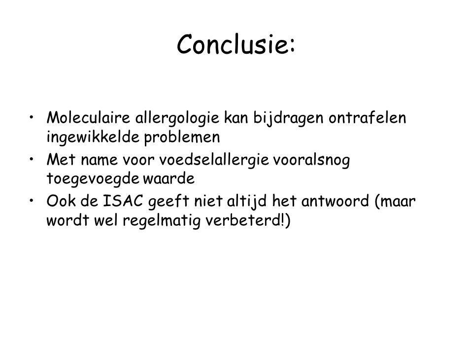 Conclusie: Moleculaire allergologie kan bijdragen ontrafelen ingewikkelde problemen Met name voor voedselallergie vooralsnog toegevoegde waarde Ook de