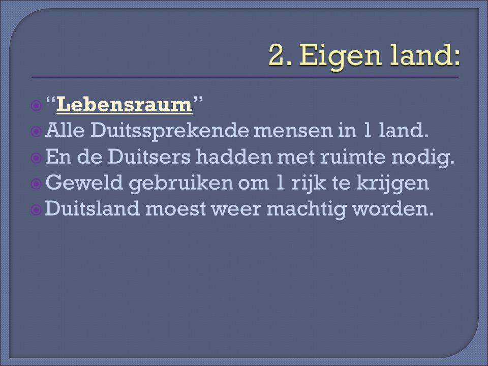  Lebensraum  Alle Duitssprekende mensen in 1 land.