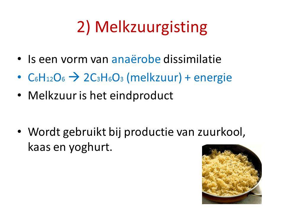2) Melkzuurgisting Is een vorm van anaërobe dissimilatie C 6 H 12 O 6  2C 3 H 6 O 3 (melkzuur) + energie Melkzuur is het eindproduct Wordt gebruikt b