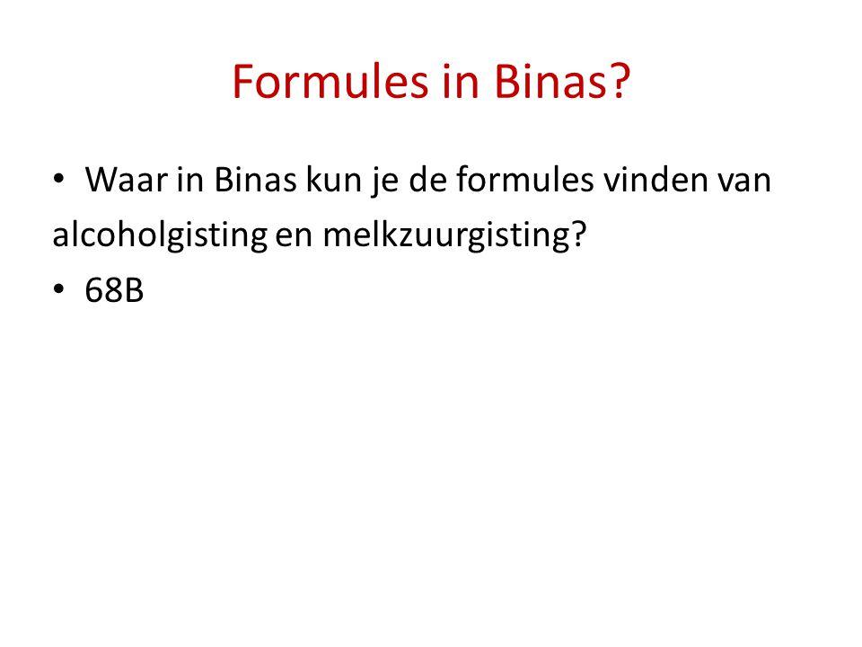 Formules in Binas? Waar in Binas kun je de formules vinden van alcoholgisting en melkzuurgisting? 68B