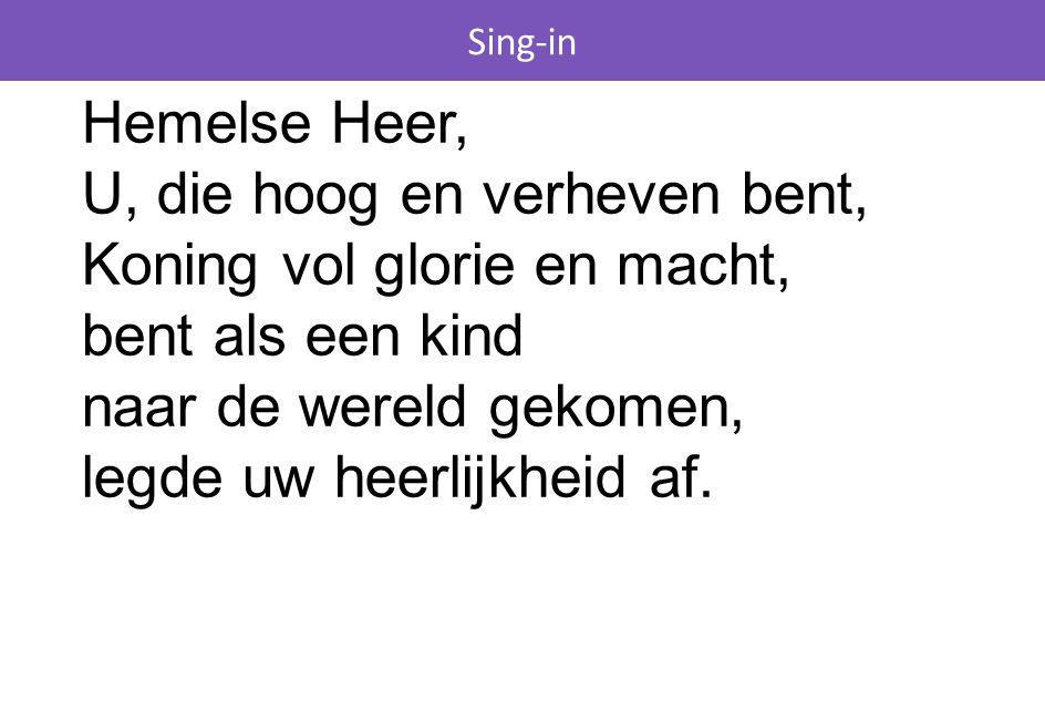 Sing-in Refrein: Voor U wil ik mij buigen, U wil ik aanbidden, U wil ik erkennen als mijn Heer.