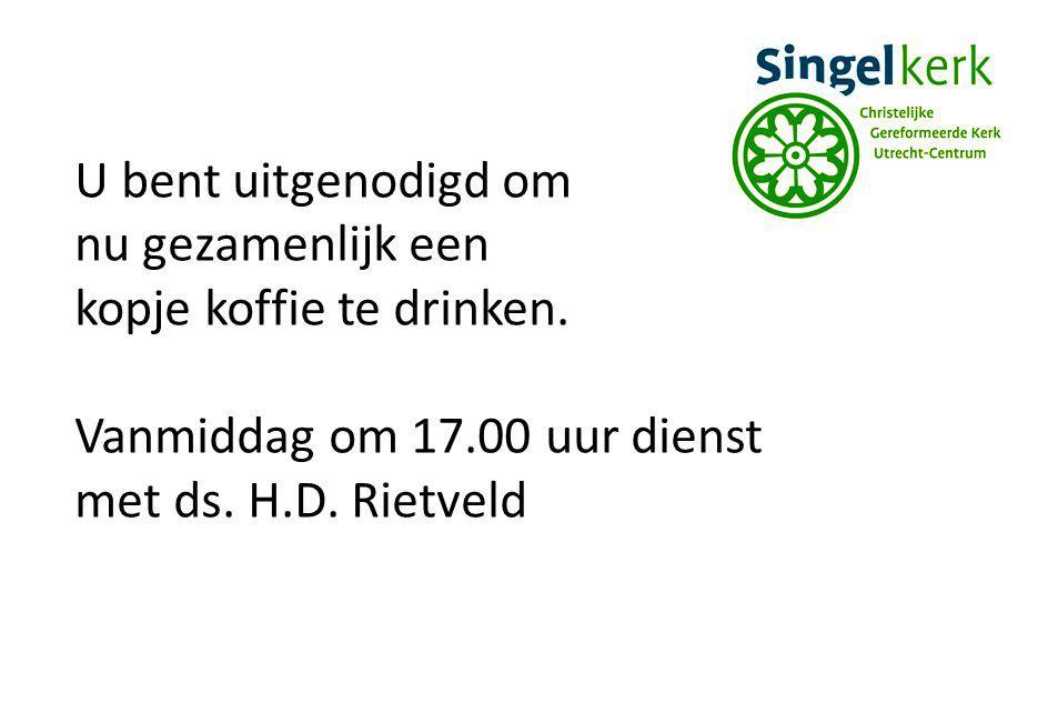 U bent uitgenodigd om nu gezamenlijk een kopje koffie te drinken. Vanmiddag om 17.00 uur dienst met ds. H.D. Rietveld