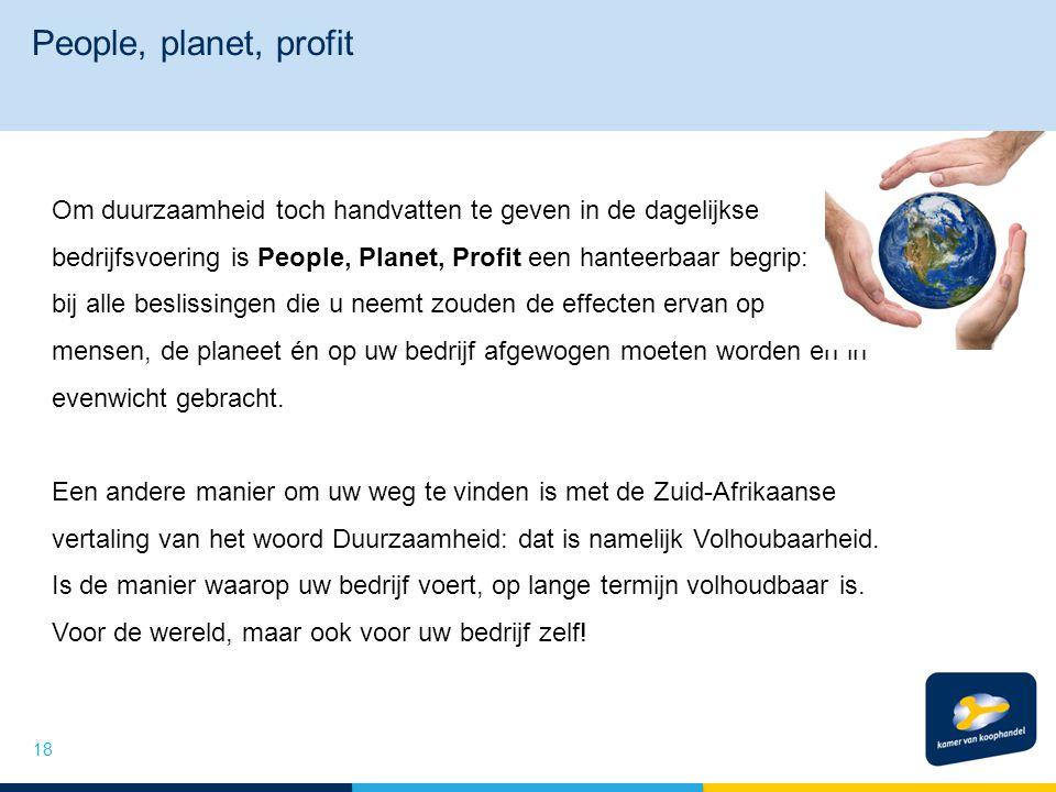 People, planet, profit Om duurzaamheid toch handvatten te geven in de dagelijkse bedrijfsvoering is People, Planet, Profit een hanteerbaar begrip: bij