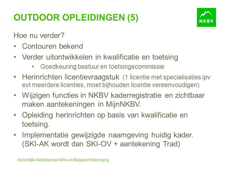 Koninklijke Nederlandse Klim- en Bergsport Vereniging OUTDOOR OPLEIDINGEN (5) Hoe nu verder? Contouren bekend Verder uitontwikkelen in kwalificatie en