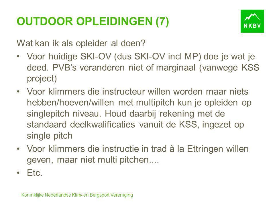 Koninklijke Nederlandse Klim- en Bergsport Vereniging OUTDOOR OPLEIDINGEN (7) Wat kan ik als opleider al doen? Voor huidige SKI-OV (dus SKI-OV incl MP
