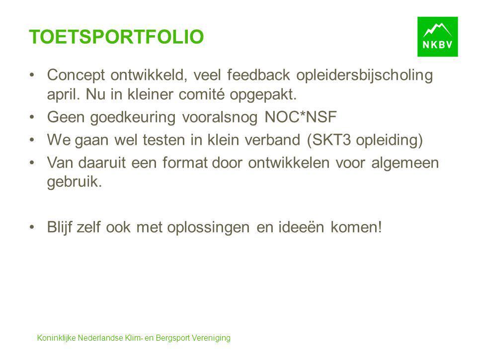 Koninklijke Nederlandse Klim- en Bergsport Vereniging TOETSPORTFOLIO Concept ontwikkeld, veel feedback opleidersbijscholing april. Nu in kleiner comit