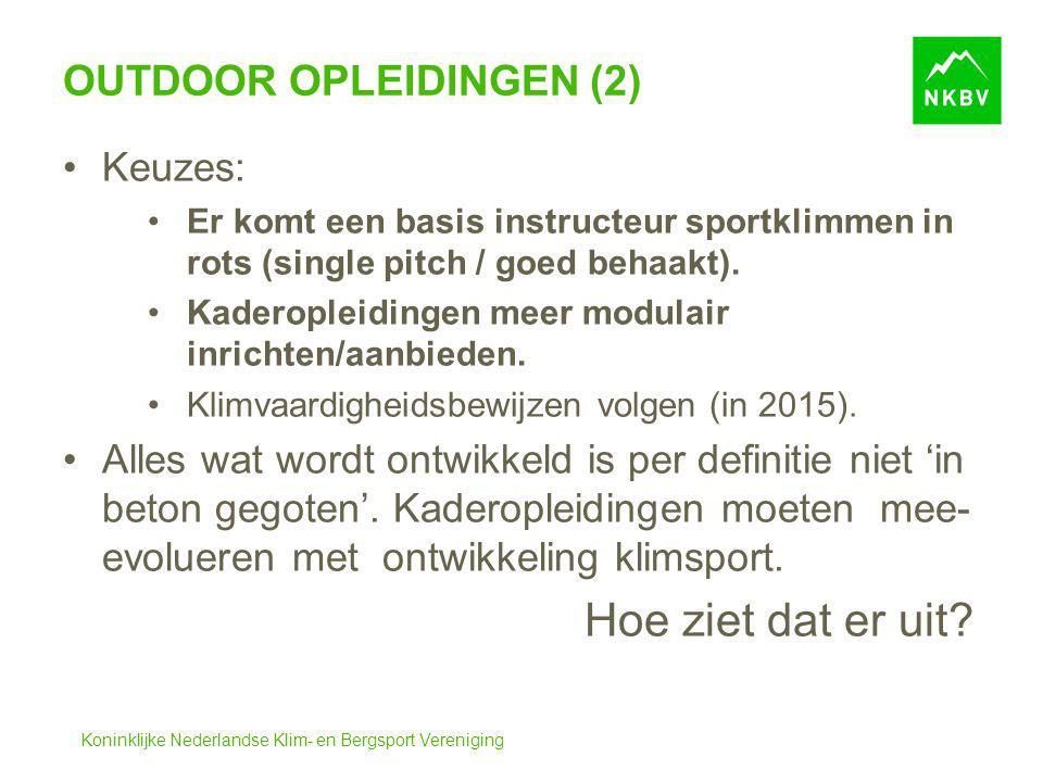 Koninklijke Nederlandse Klim- en Bergsport Vereniging OUTDOOR OPLEIDINGEN (2) Keuzes: Er komt een basis instructeur sportklimmen in rots (single pitch