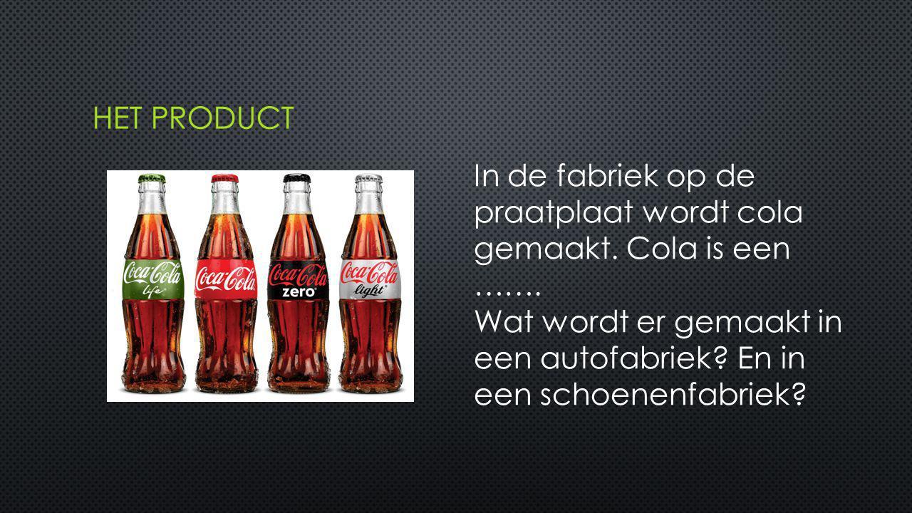 In de fabriek op de praatplaat wordt cola gemaakt. Cola is een ……. Wat wordt er gemaakt in een autofabriek? En in een schoenenfabriek?