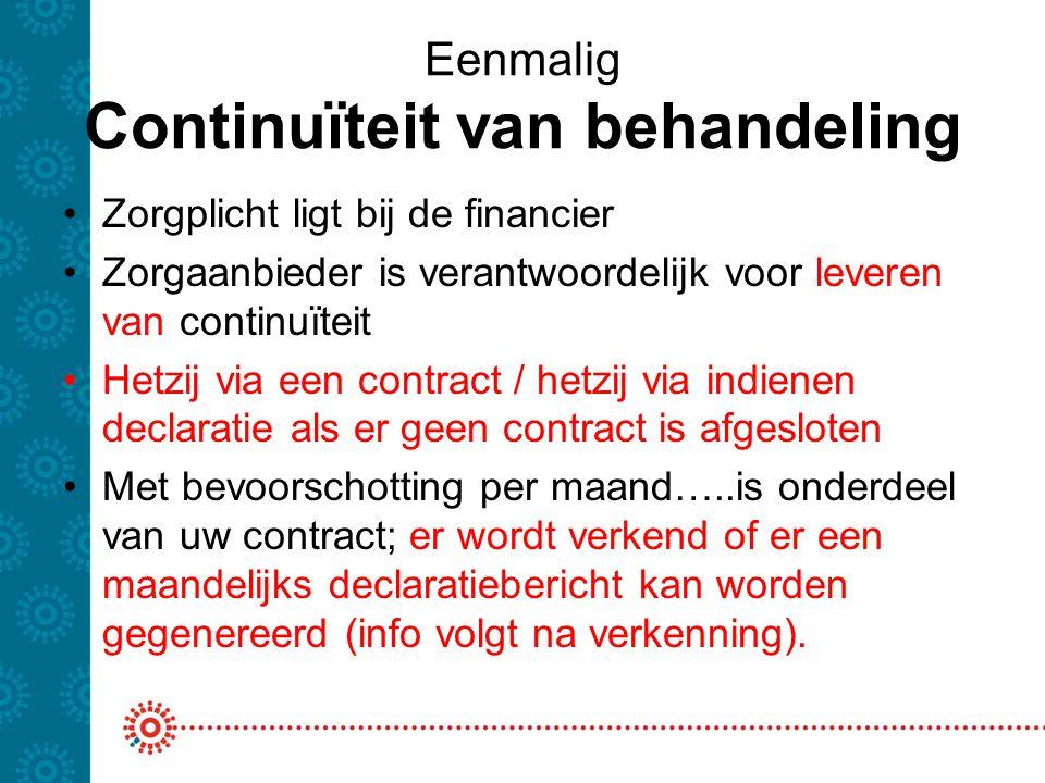 Eenmalig Continuïteit van behandeling Zorgplicht ligt bij de financier Zorgaanbieder is verantwoordelijk voor leveren van continuïteit Hetzij via een