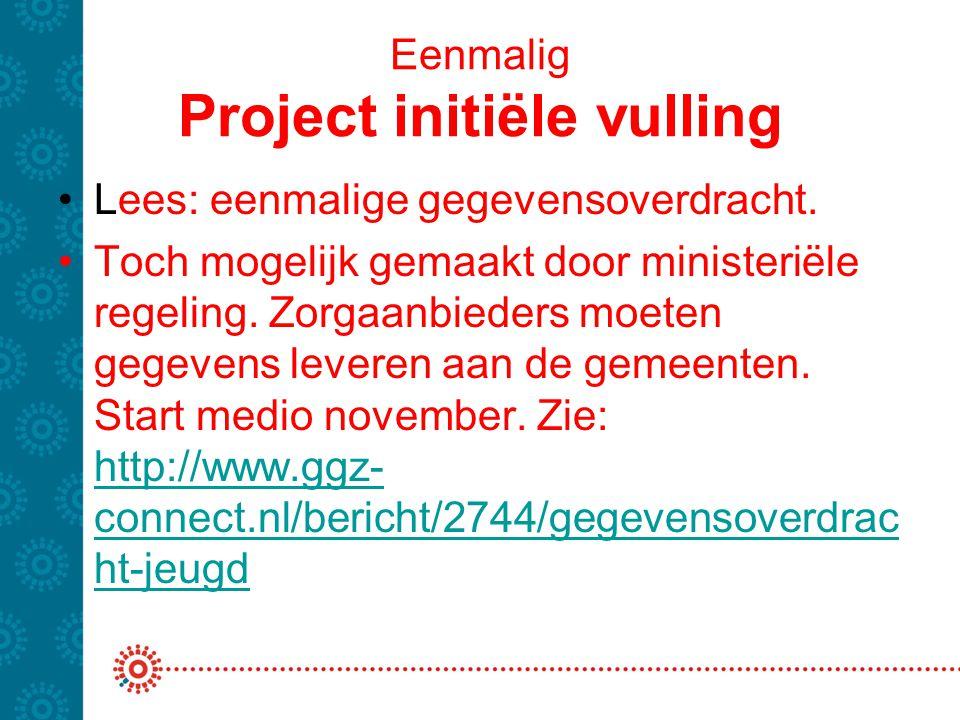 Eenmalig Project initiële vulling Lees: eenmalige gegevensoverdracht. Toch mogelijk gemaakt door ministeriële regeling. Zorgaanbieders moeten gegevens
