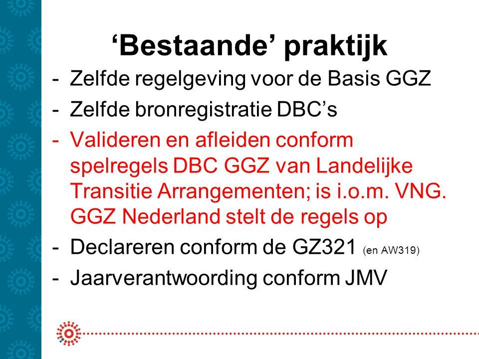 'Bestaande' praktijk -Zelfde regelgeving voor de Basis GGZ -Zelfde bronregistratie DBC's -Valideren en afleiden conform spelregels DBC GGZ van Landeli