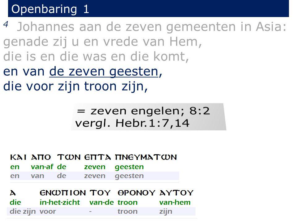 Openbaring 1 4 Johannes aan de zeven gemeenten in Asia: genade zij u en vrede van Hem, die is en die was en die komt, en van de zeven geesten, die voo