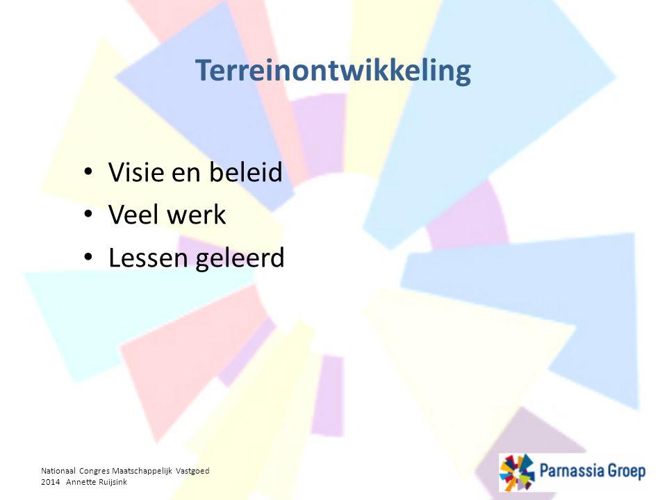 Terreinontwikkeling Visie en beleid Veel werk Lessen geleerd Nationaal Congres Maatschappelijk Vastgoed 2014 Annette Ruijsink