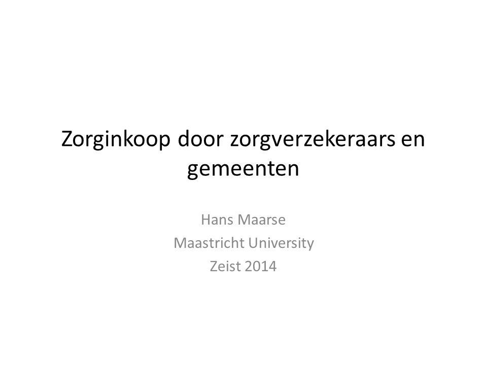 Zorginkoop door zorgverzekeraars en gemeenten Hans Maarse Maastricht University Zeist 2014