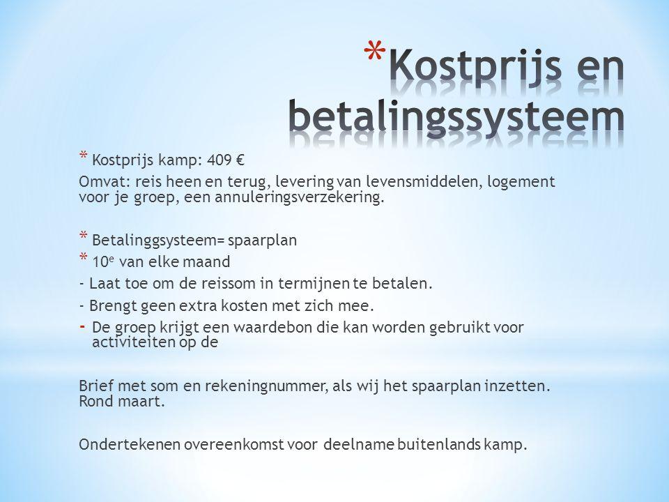 * Kostprijs kamp: 409 € Omvat: reis heen en terug, levering van levensmiddelen, logement voor je groep, een annuleringsverzekering.