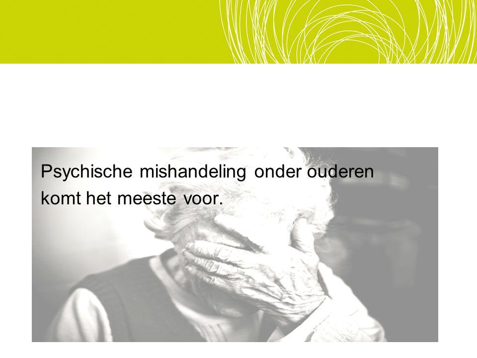 Psychische mishandeling onder ouderen komt het meeste voor.