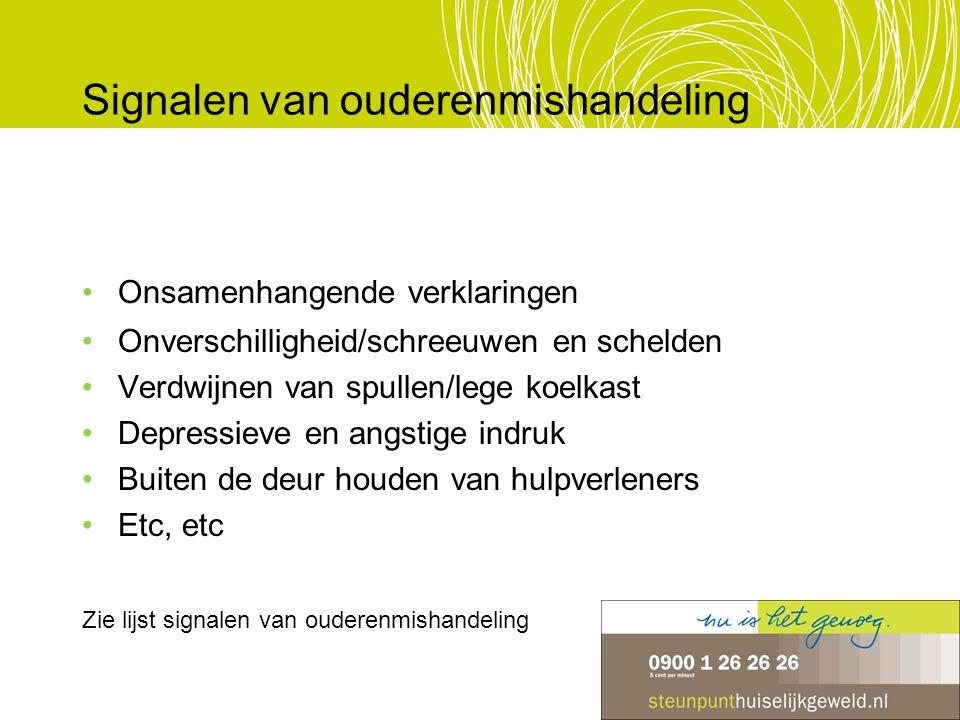 Signalen van ouderenmishandeling Onsamenhangende verklaringen Onverschilligheid/schreeuwen en schelden Verdwijnen van spullen/lege koelkast Depressiev