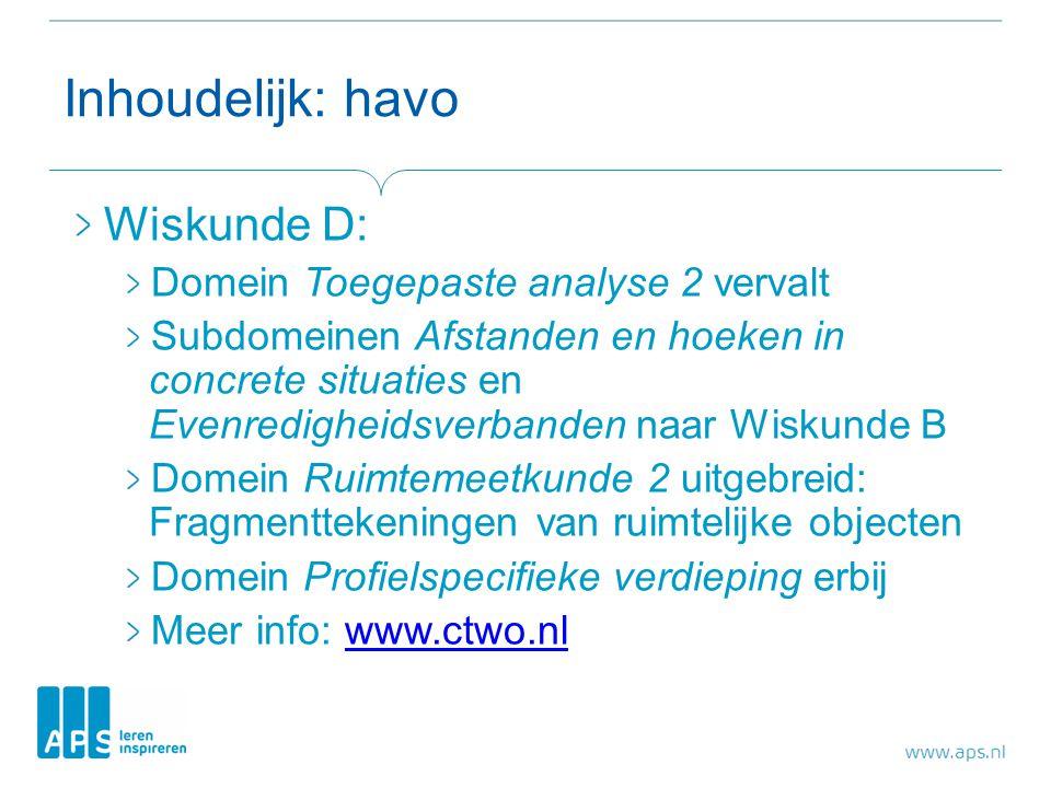 Inhoudelijk: havo Wiskunde D: Domein Toegepaste analyse 2 vervalt Subdomeinen Afstanden en hoeken in concrete situaties en Evenredigheidsverbanden naa