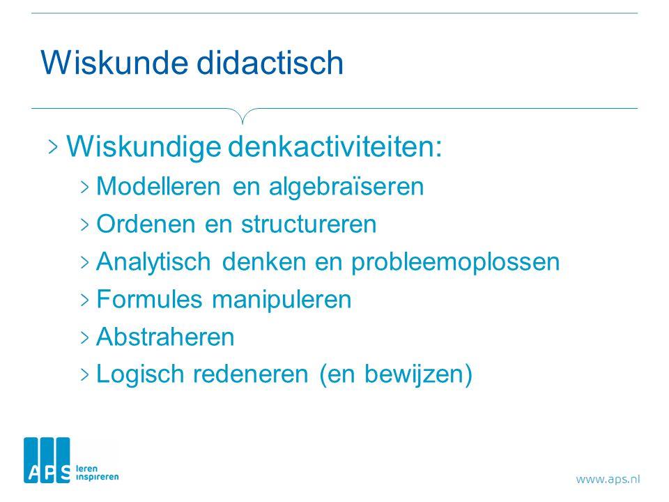 Wiskunde didactisch Wiskundige denkactiviteiten: Modelleren en algebraïseren Ordenen en structureren Analytisch denken en probleemoplossen Formules ma