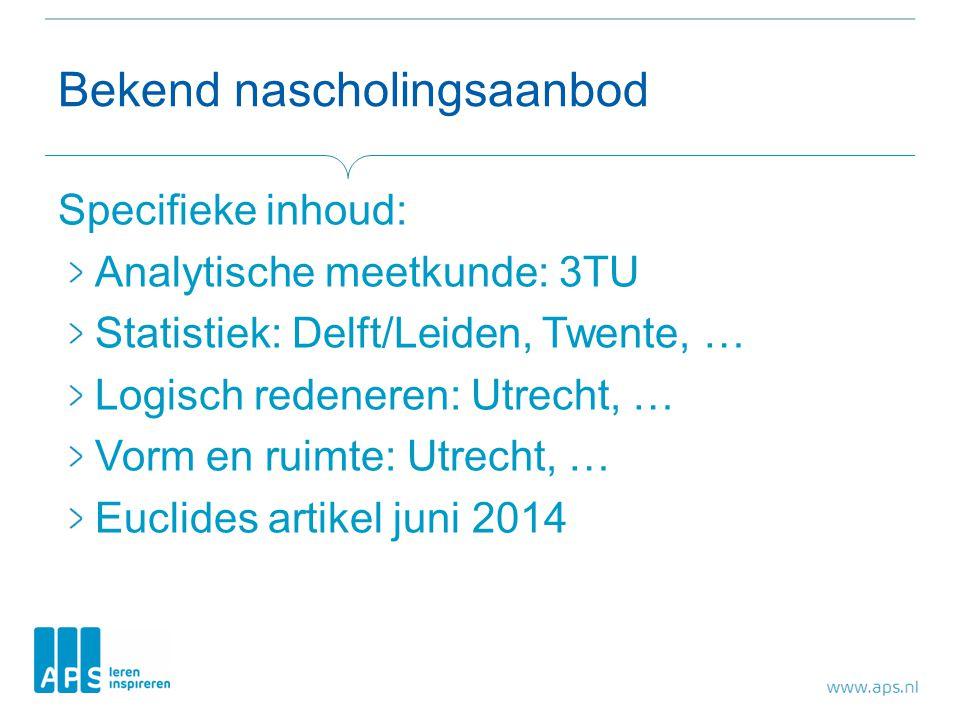Bekend nascholingsaanbod Specifieke inhoud: Analytische meetkunde: 3TU Statistiek: Delft/Leiden, Twente, … Logisch redeneren: Utrecht, … Vorm en ruimt