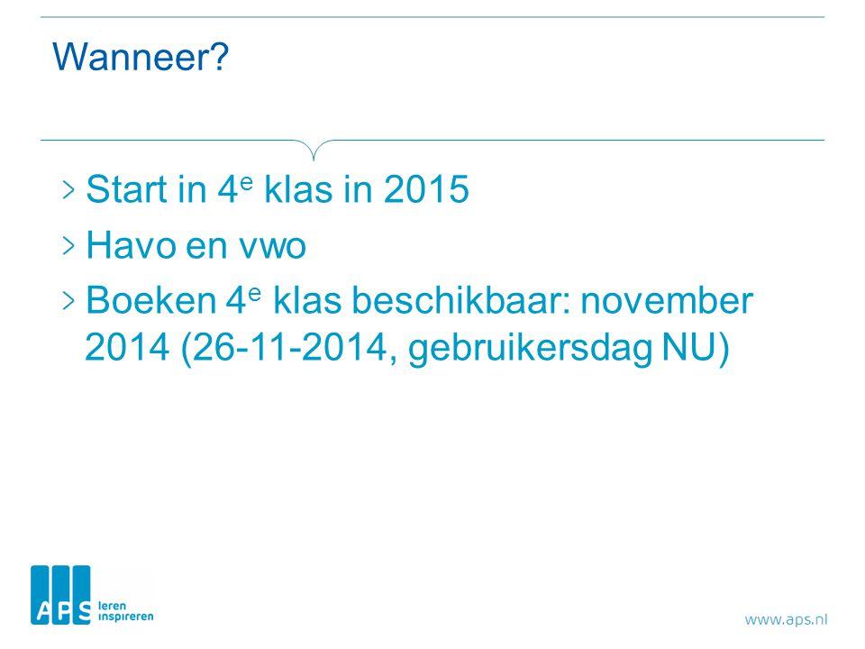 Wanneer? Start in 4 e klas in 2015 Havo en vwo Boeken 4 e klas beschikbaar: november 2014 (26-11-2014, gebruikersdag NU)