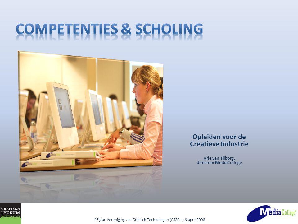45 jaar Vereniging van Grafisch Technologen (GTSC) ; 9 april 2008 Opleiden voor de Creatieve Industrie Arie van Tilborg, directeur MediaCollege