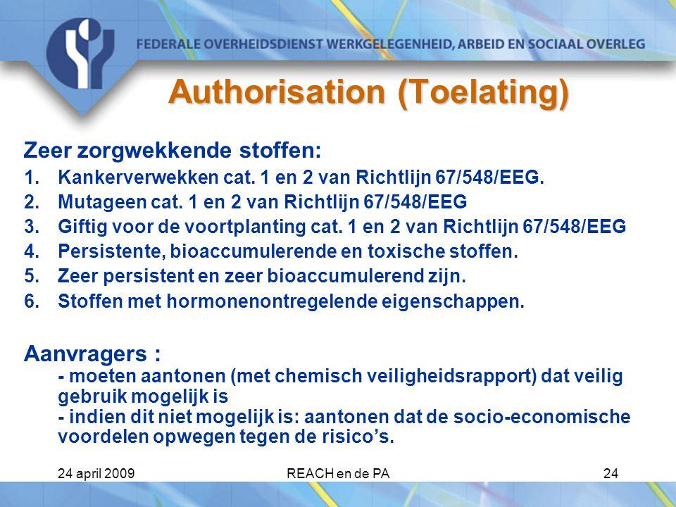 24 april 2009REACH en de PA24 Authorisation (Toelating) Zeer zorgwekkende stoffen: 1.Kankerverwekken cat.