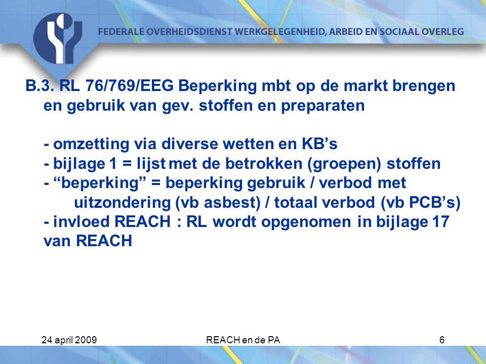 24 april 2009REACH en de PA17 De Verschillende actoren (5) Downstreamgebruiker (DU) - nagaan of de gebruikte stoffen geregistreerd zijn - uw toepassing meedelen aan uw leverancier (om beschouwd te kunnen worden als geïdentificeerd gebruik ) - fabricanten van preparaten en voorwerpen die stoffen van buiten Europa gebruiken, worden beschouwd als importeur van deze stoffen (!) - informatie doorgeven in de keten - toepassen van de risicobeheersingsmaatregelen die U ontvangt - mogeljkheid tot deelname aan SIEF -forum