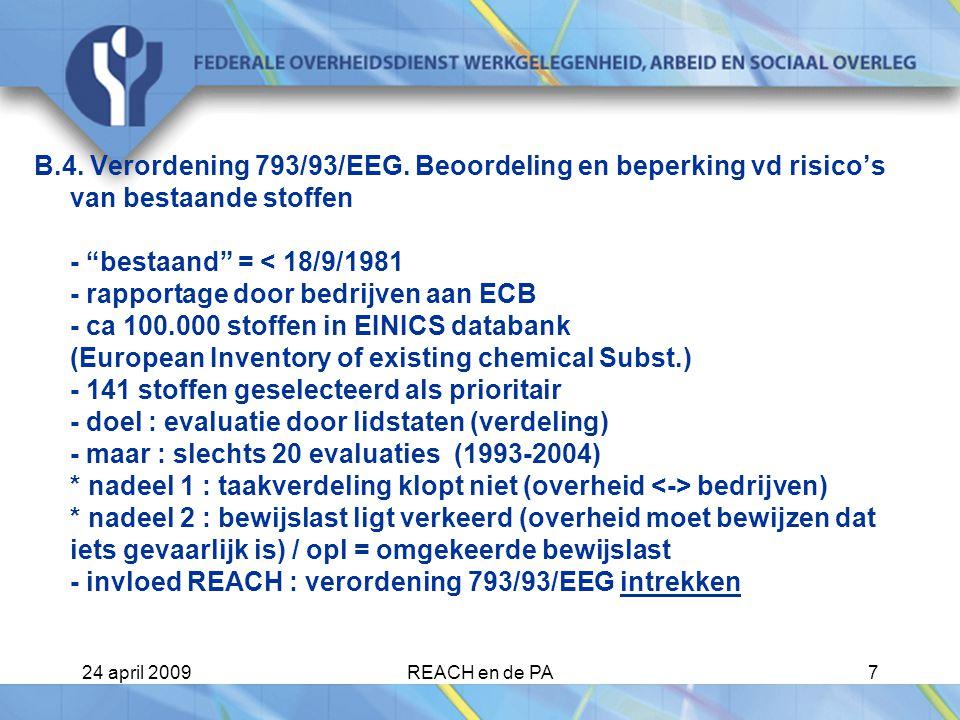 24 april 2009REACH en de PA18 Belangrijke verschillen met vroegere toestand Nieuwe vereiste voor registratie: geen gegevens, geen markt! Is eerder gebaseerd op voorzorgsprincipe dan op risicoanalyse.