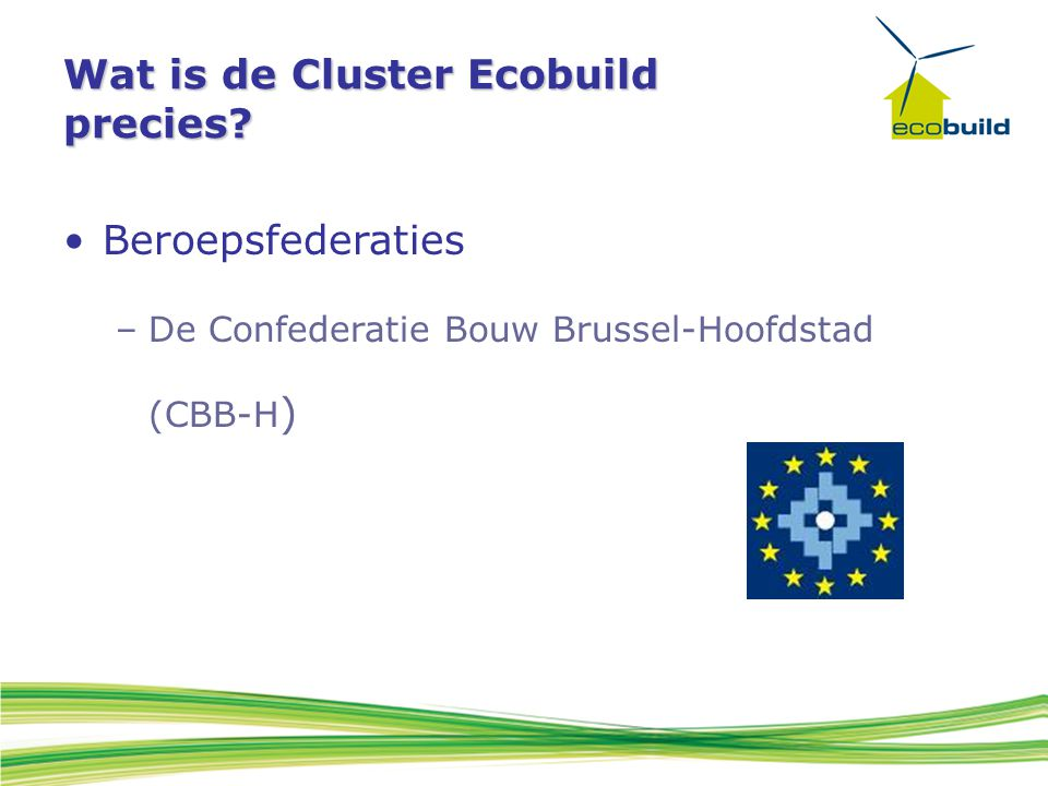 Wat is de Cluster Ecobuild precies? Beroepsfederaties –De Confederatie Bouw Brussel-Hoofdstad (CBB-H )
