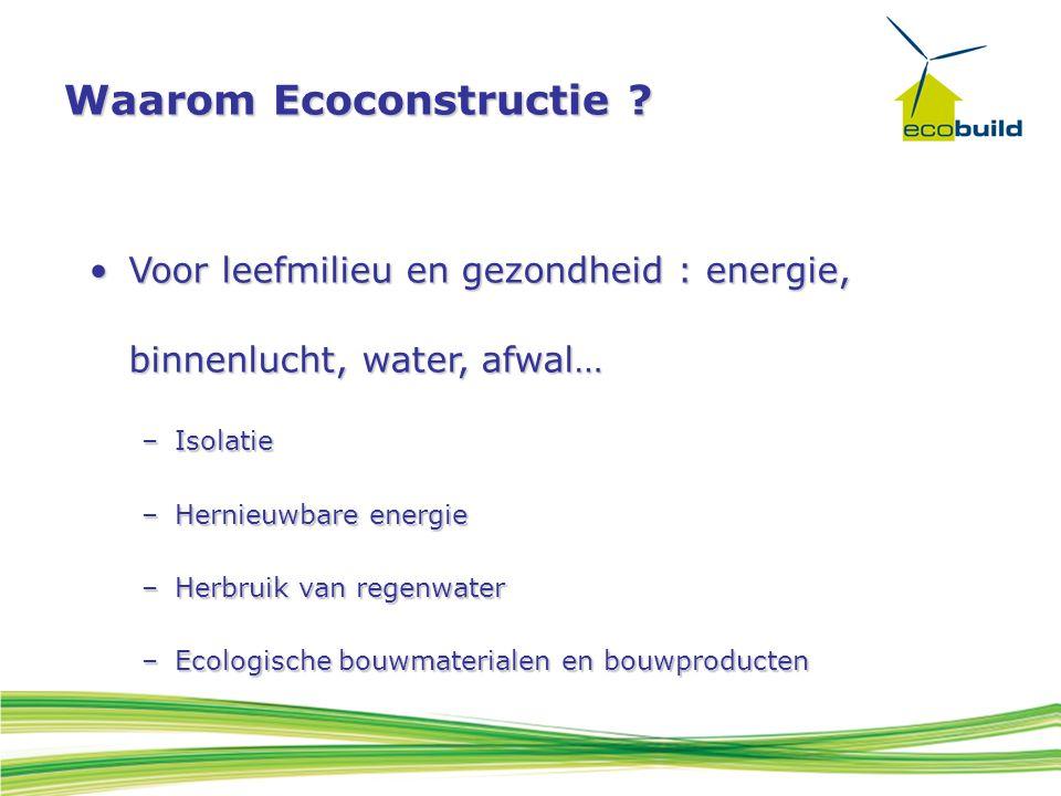 Waarom Ecoconstructie ? Voor leefmilieu en gezondheid : energie, binnenlucht, water, afwal…Voor leefmilieu en gezondheid : energie, binnenlucht, water
