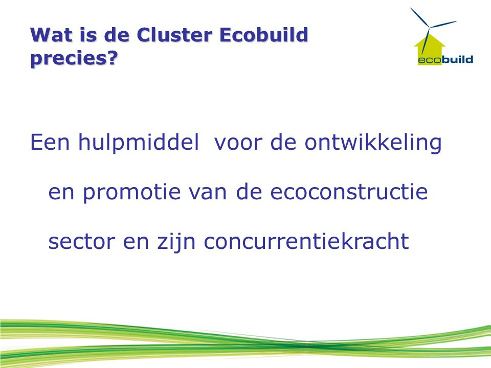 Wat is de Cluster Ecobuild precies? Een hulpmiddel voor de ontwikkeling en promotie van de ecoconstructie sector en zijn concurrentiekracht