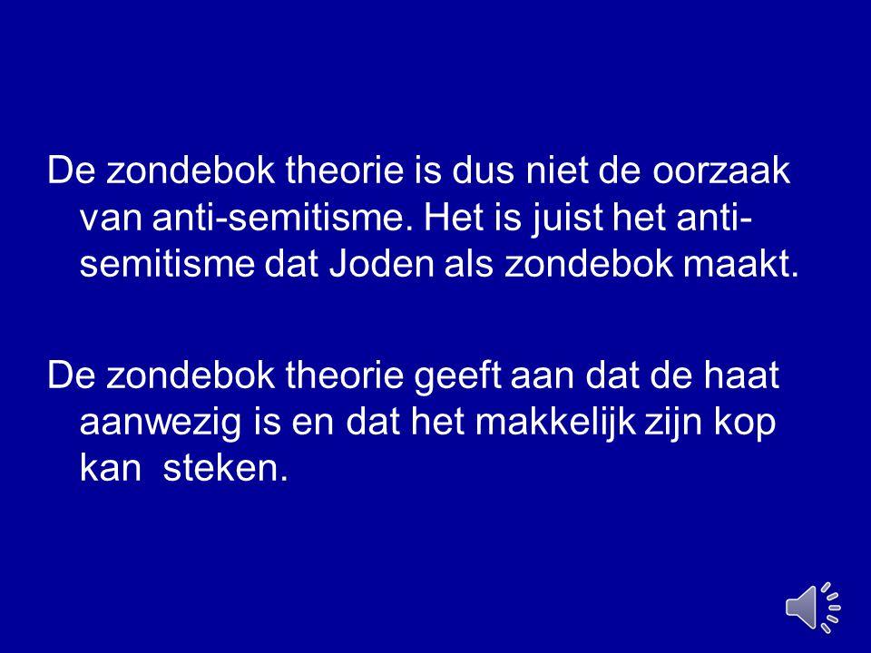 De zondebok theorie is dus niet de oorzaak van anti-semitisme. Het is juist het anti- semitisme dat Joden als zondebok maakt. De zondebok theorie geef