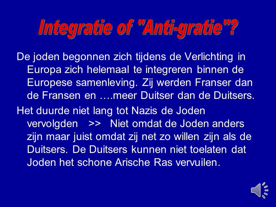 De joden begonnen zich tijdens de Verlichting in Europa zich helemaal te integreren binnen de Europese samenleving. Zij werden Franser dan de Fransen