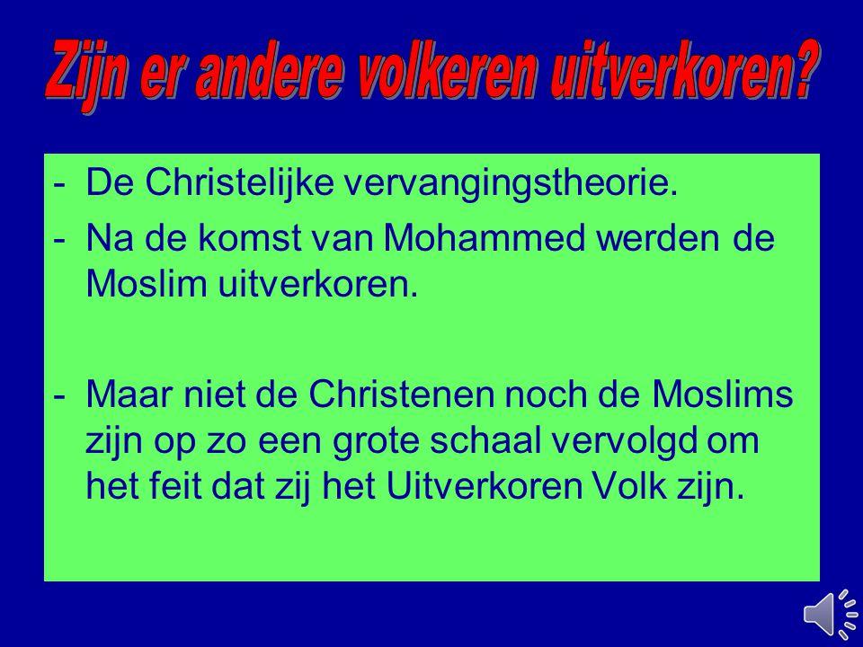 -De Christelijke vervangingstheorie. -Na de komst van Mohammed werden de Moslim uitverkoren. -Maar niet de Christenen noch de Moslims zijn op zo een g