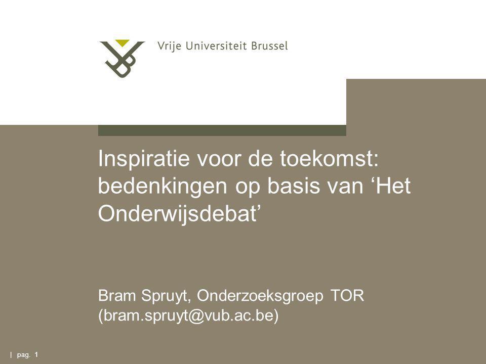 Inspiratie voor de toekomst: bedenkingen op basis van 'Het Onderwijsdebat' Bram Spruyt, Onderzoeksgroep TOR (bram.spruyt@vub.ac.be) | pag.