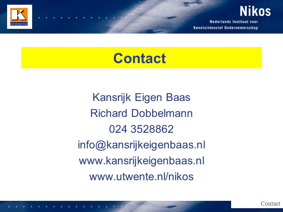 Contact Kansrijk Eigen Baas Richard Dobbelmann 024 3528862 info@kansrijkeigenbaas.nl www.kansrijkeigenbaas.nl www.utwente.nl/nikos Contact
