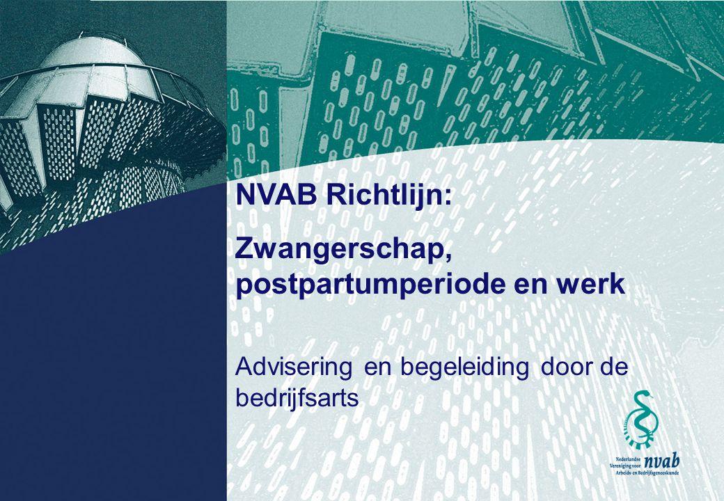 1 NVAB Richtlijn: Zwangerschap, postpartumperiode en werk Advisering en begeleiding door de bedrijfsarts