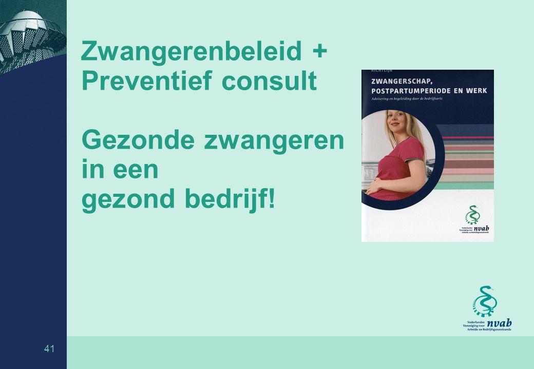 41 Zwangerenbeleid + Preventief consult Gezonde zwangeren in een gezond bedrijf!
