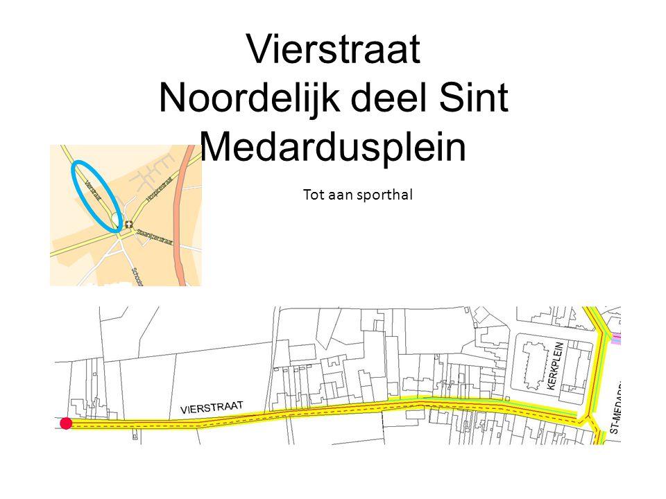 Vierstraat Noordelijk deel Sint Medardusplein Tot aan sporthal
