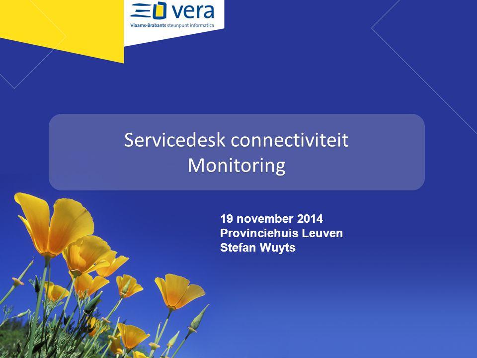 Servicedesk connectiviteit Monitoring 19 november 2014 Provinciehuis Leuven Stefan Wuyts