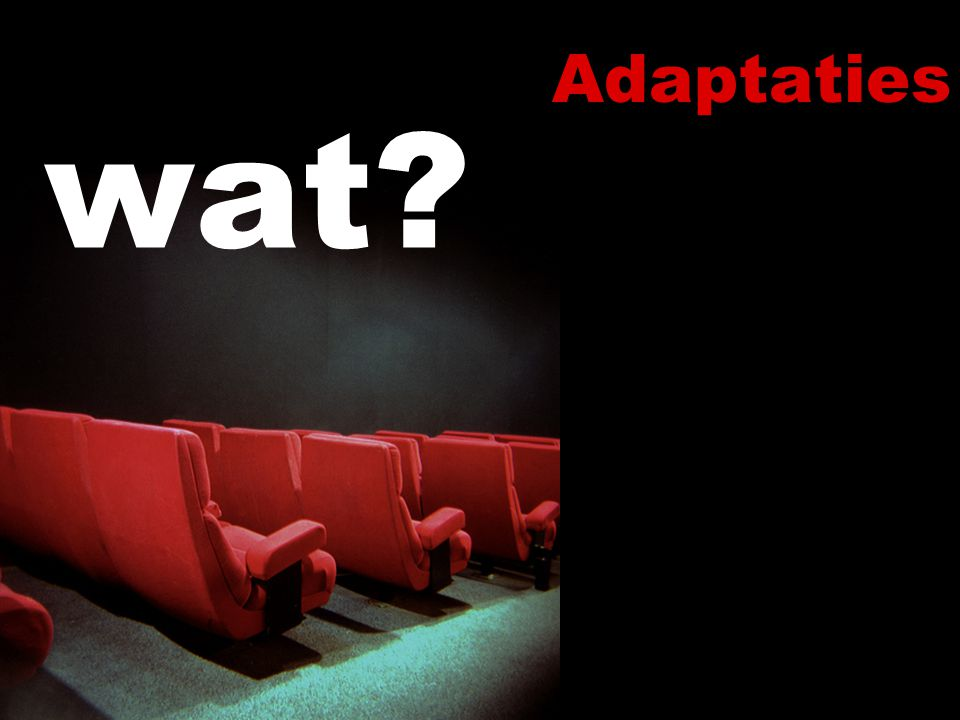 Adaptaties wat?