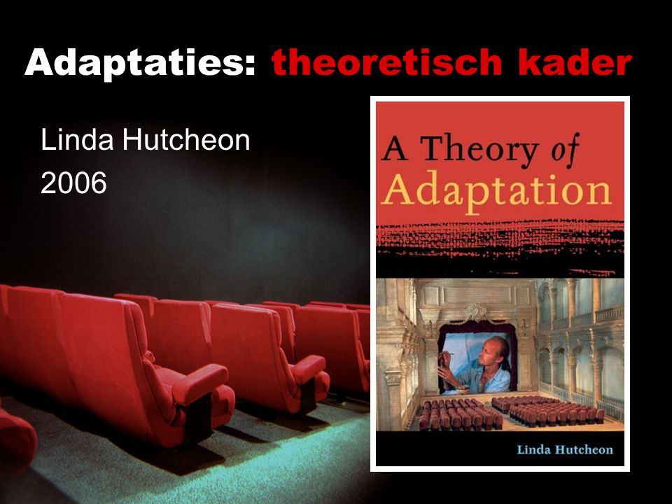Adaptaties: theoretisch kader Linda Hutcheon 2006