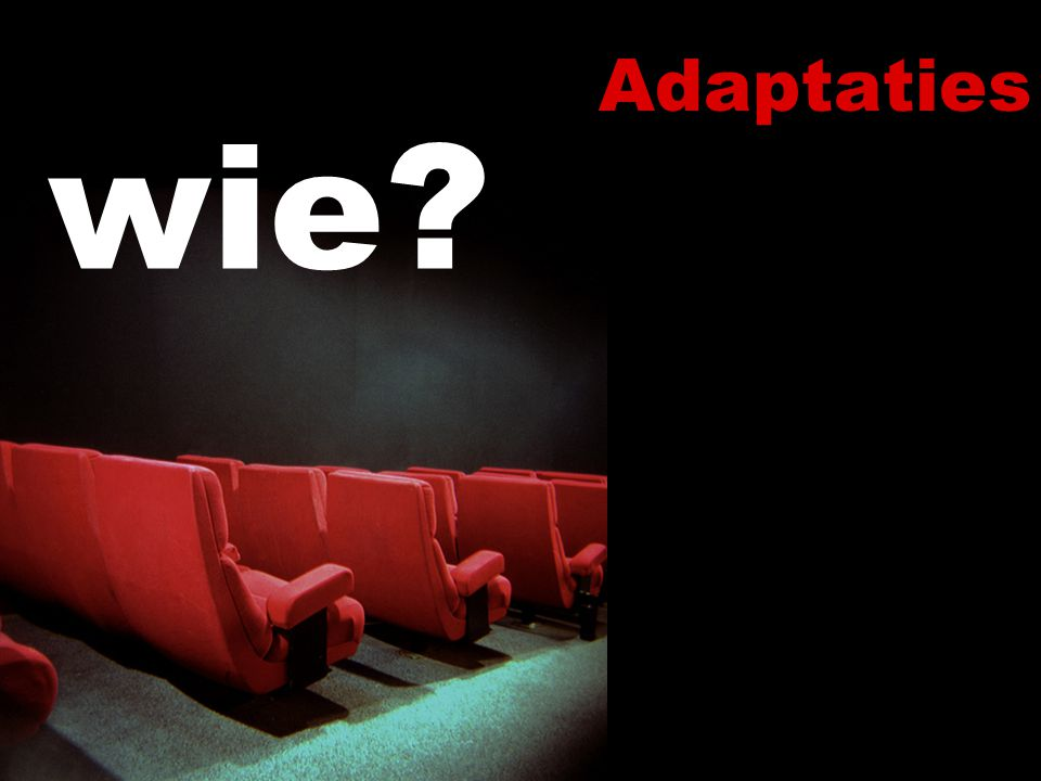 Adaptaties wie?