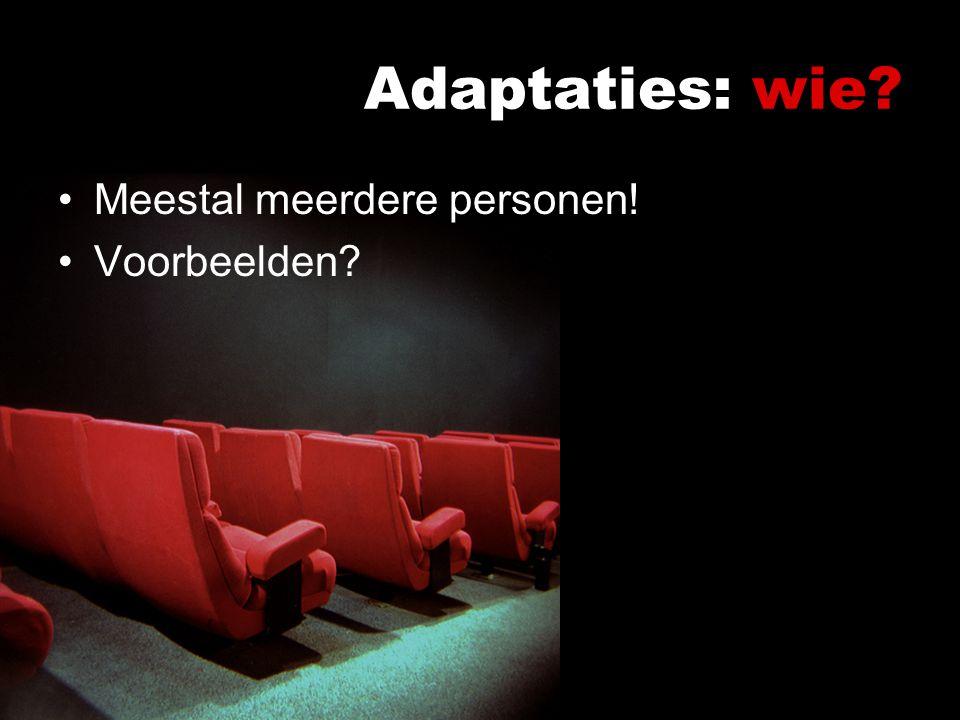 Adaptaties: wie.