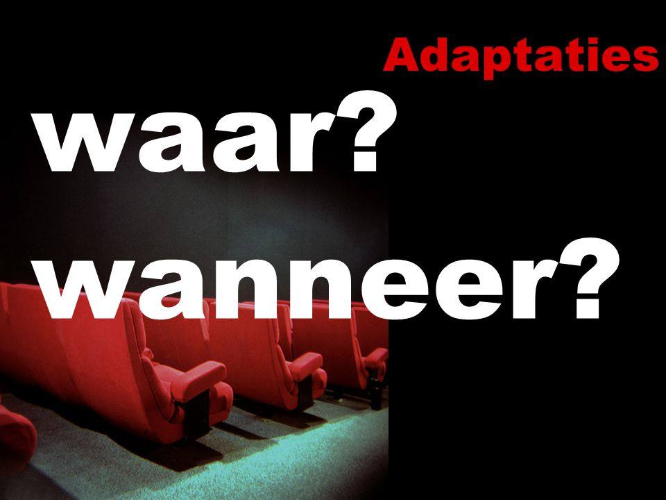 Adaptaties: waar & wanneer.