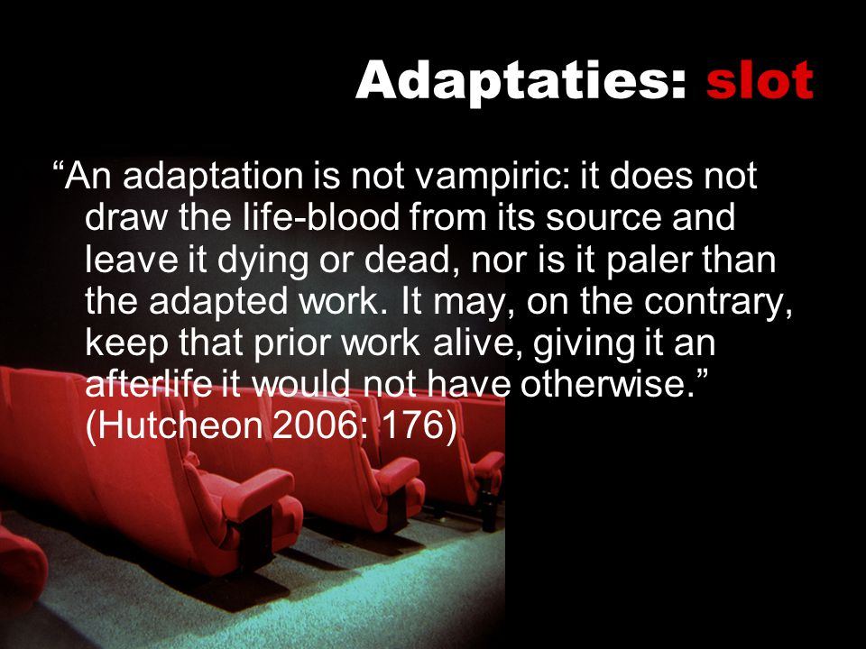 "Adaptaties: slot ""An adaptation is not vampiric: it does not draw the life-blood from its source and leave it dying or dead, nor is it paler than the"