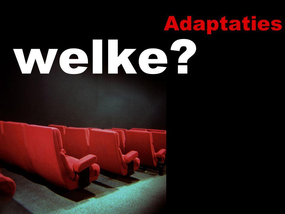 Adaptaties: welke.