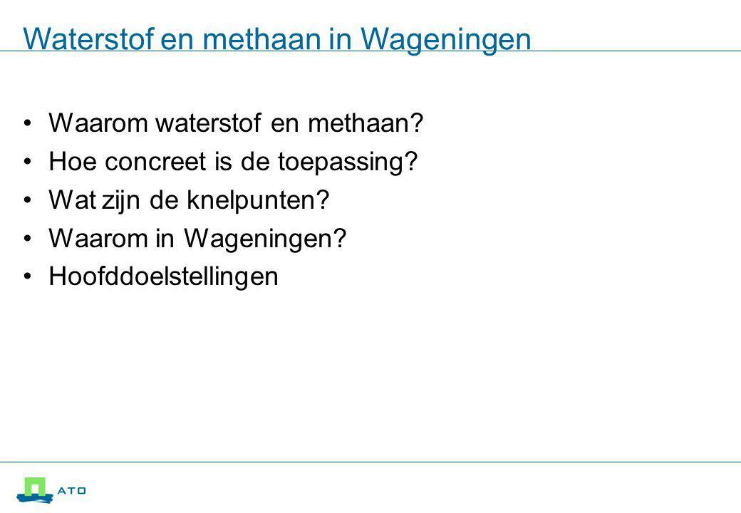 Waterstof en methaan in Wageningen Waarom waterstof en methaan.