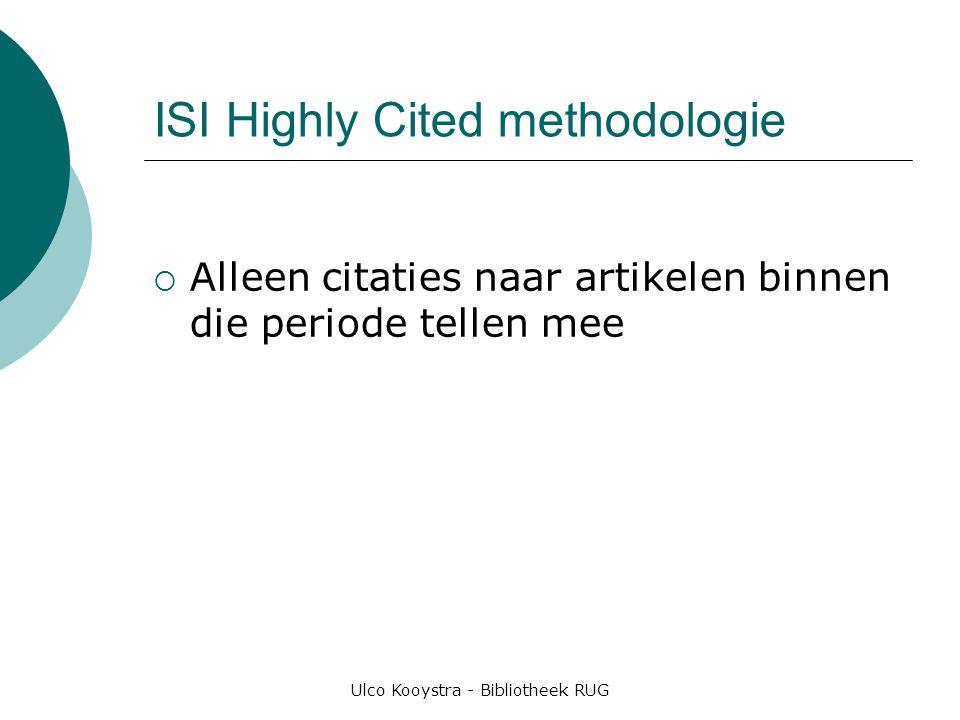 Ulco Kooystra - Bibliotheek RUG ISI Highly Cited methodologie  Alleen citaties naar artikelen binnen die periode tellen mee